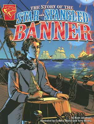 The Story of the Star-Spangled Banner By Jacobson, Ryan/ Martin, Cynthia (ILT)/ Beatty, Terry (ILT)
