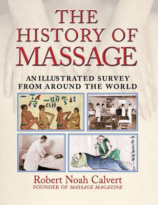 The History of Massage By Calvert, Robert Noah